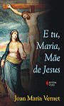 E tu, Maria, mãe de Jesus