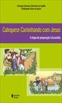 Catequese Caminhando com Jesus: II etapa de preparação à eucaristia