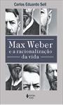 Max Weber e a racionalização da vida