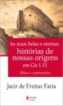 Mais belas e eternas histórias de nossas origens em Gn 1-11 (As)