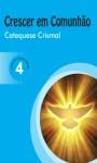 Crescer em comunhão - Catequese Crismal. Livro do catequizando vol. 4