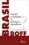 Brasil: concluir a refundação ou prolongar a dependência?